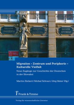Migration – Zentrum und Peripherie – Kulturelle Vielfalt von Meier,  Jörg, Schvarc,  Michal, Zückert,  Martin