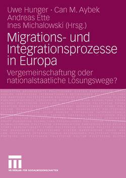 Migrations- und Integrationsprozesse in Europa von Aybek,  Can M., Ette,  Andreas, Hunger,  Uwe, Michalowski,  Ines