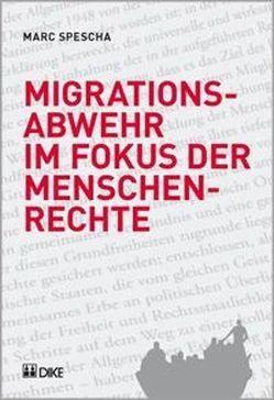 Migrationsabwehr im Fokus der Menschenrechte. von Spescha,  Marc