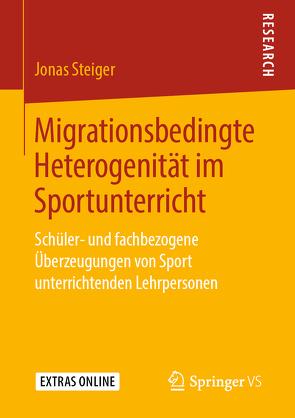 Migrationsbedingte Heterogenität im Sportunterricht von Steiger,  Jonas
