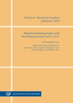Migrationsbewegungen und Rechtspopulismus nach 2015 von Dayioglu-Yücel,  Yasemin, Hofmann,  Michael, Laut,  Jens Peter, Ozil,  Seyda, Uca,  Didem, Zierau,  Cornelia