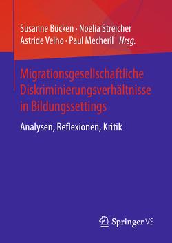 Migrationsgesellschaftliche Diskriminierungsverhältnisse in Bildungssettings von Bücken,  Susanne, Mecheril,  Paul, Streicher,  Noelia Paola, Velho,  Astride