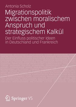 Migrationspolitik zwischen moralischem Anspruch und strategischem Kalkül von Scholz,  Antonia