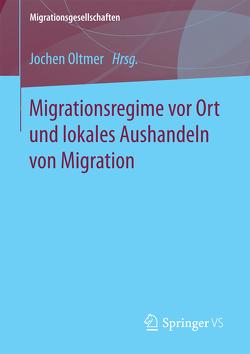 Migrationsregime vor Ort und lokales Aushandeln von Migration von Oltmer,  Jochen