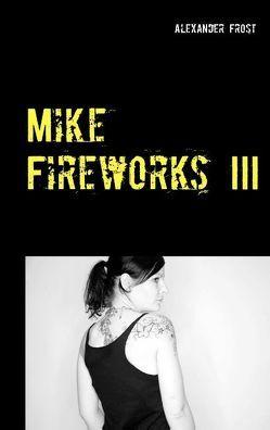 Mike Fireworks III von Frost,  Alexander