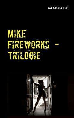 Mike Fireworks – Trilogie von Frost,  Alexander