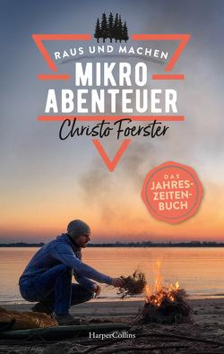 Mikroabenteuer – Das Jahreszeitenbuch von Foerster,  Christo