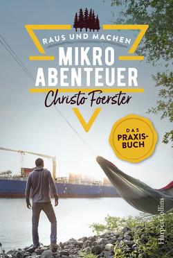 Mikroabenteuer – Das Praxisbuch von Foerster,  Christo