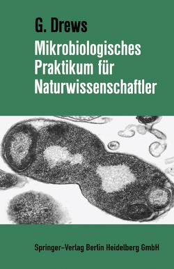 Mikrobiologisches Praktikum für Naturwissenschaftler von Drews,  Gerhart