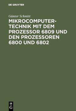 Mikrocomputertechnik mit dem Prozessor 6809 und den Prozessoren 6800 und 6802 von Schmitt,  Günter