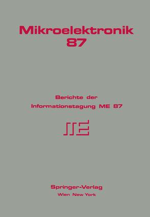 Mikroelektronik 87 von Aberl,  H., Auer,  L. M., Awramow,  I., Beinstingl,  W., Berthold,  K., Bittinger,  W., Böck,  N., Braune,  B., Brazda,  E., Buschbeck,  F., Dejneka,  B., Dietz,  K., Doblhoff,  G., Eichtinger,  Ch., Fey,  P., Frenkenberger,  S., Furtner,  M., Gauby,  A., Gierlinger,  A., Goiser,  A., Gornik,  E., Grabner,  J., Gutternigh,  K., Hahn,  H., Hengl,  M., Hertl,  S., Hoffmann,  G., Holzmann,  D., Holzmann,  H., Horvat,  H., Huber,  L., Jäger,  F., Jestl,  M., Jorde,  Ch., Kainz,  A., Kausel,  W., Kirchner,  D., Kloiber,  G., Klösch,  W., Köck,  A., Koudelka,  O., Koutny,  P., Kowatsch,  M., Kreid,  F., Leopold,  H., List,  G., Mayer,  U, Mayr,  W., Mitter,  H., Mothwurf,  E., Nanz,  G., Niedrist,  G., Nussbaum,  G., P&,  K., Pandelisev,  K. A., Petsch,  Th., Pötzl,  H., Prodinger,  A., Pucher,  R., Richter,  A, Riedling,  K., Röhrer,  R., Rosenkranz,  H., Schaffar,  G., Schima,  H., Schmallegger,  H., Schmidt,  K., Schoitsch,  Erwin, Schröcker,  K. P., Schrödl,  M., Schubert,  E., Schuy,  S., Schwuttke,  G. H., Seifert,  F., Seiner,  K., Selberherr,  S., Spiess,  K. R., Steger,  J., Steinbrecher,  H., Steiner,  R., Stöhr,  H., Sust,  M., Thallinger,  G. G., Thomä,  H., Thurner,  M., Tritremmel,  W., Trzeba,  E., Turba,  R., Ullrich,  A., Voggenberger,  F., Wach,  P., Wallisch,  K., Walther,  G., White,  R. C., Wiedenbauer,  O., Wießpeiner,  G., Windischhofer,  W., Winkler,  G.