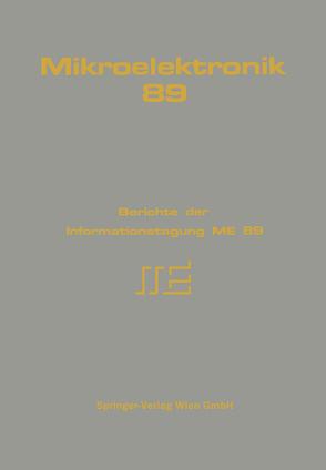 Mikroelektronik 89 von Arnold,  H., Baier,  J., Bajenescu,  Titu I., Barbier,  K., Bartelt,  F., Becker,  M., Benes,  E., Beszedics,  U., Blind,  C., Brenner,  E., Bühler,  H., Buschbeck,  F., Casari,  Robert, Diskus,  C., Doblinger,  G., Donhoffer,  D., Eder,  W., Eier,  R., Fasching,  R., Fey,  P., Fleischanderl,  G., Fleischmann,  H., Fröhling,  Peter W., Fugger,  E., Fürst,  H., Furtner,  F., Garn,  H., Gáspár-Ruppert,  W., Geis,  K., Goßlau,  A., Gottwald,  A., Graber,  G., Grechenig,  T., Gröschl,  M., Günther,  Johann, Güttler,  G., Halang,  W. A., Heinze,  Ch., Heiss,  M., Hetzendorf,  G., Höllinger,  W., Holzer,  M., Horak,  G., Hornbachner,  D., Huber,  H., Immitzer,  F., Jachimowicz,  A., Jaeger,  J., Jerono,  W., Jobst,  G., Kamper,  H., Kasatschinskij,  W., Kirchner,  D., Klösch,  W., Kohl,  F., Kohl,  J., Koschnick,  P., Kosta,  W., Krenn,  A., Kreuzgruber,  P., Küttner,  H., Leber,  K., Lechner,  A., Leopold,  H., Lind,  K., Löw,  P., Lübke,  K., Mann-Buxbaum,  E., Marschik,  W., Megner,  P., Messaros,  R., Mokry,  M., Moshammer,  K., Nedelik,  A., Nedetzky,  W., Nemsic,  B., Neumann,  R., Newald,  J., Niwinski,  J., Nowack,  G. F., Olcaytug,  F., Pacher,  M., Pavuza,  F., Pichler,  H., Pittner,  F., Prager,  L., Pribyl,  W., Pucher,  R. K., Purgathofer,  P., Raimann,  G., Reczek,  W., Retti,  J., Riedl-Bratengeyer,  E., Rigler,  G., Röhrer,  R., Rohringer,  S., Schalkhammer,  T., Schauer,  E., Scheiber,  H., Schiestl,  F., Schlag,  G., Schlager,  R., Schmidt,  E., Schmitzer,  C., Schöberl,  E., Schoitsch,  E., Scholtz,  A. L., Schreiner,  H., Schröcker,  K., Schrödl,  M., Schulz,  W., Schuster,  H., Schwarze,  R, Seifert,  F., Seifter,  P., Siegmund,  H., Smutny,  W., Spath,  G., Spinadel,  P., Stadlbauer,  H., Stehno,  G., Stöckler,  G., Stonawski,  G., Sturm,  L., Terletzki,  H., Thim,  H., Thorn,  G., Thurnher,  M., Tilado,  O., Tritremmel,  W., Urban,  G., Weiß,  R., Weissgärber,  R., Wenner,  Ch., Winkler,  G., Wokurek,  W.