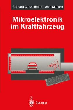 Mikroelektronik im Kraftfahrzeug von Conzelmann,  Gerhard, Kiencke,  Uwe