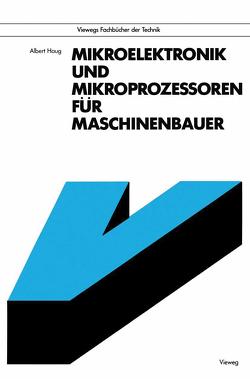 Mikroelektronik und Mikroprozessoren für Maschinenbauer von Haug,  Albert