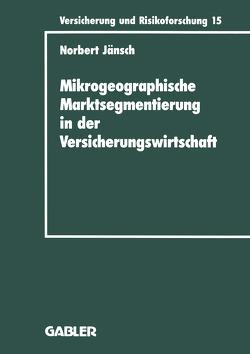 Mikrogeographische Marktsegmentierung in der Versicherungswirtschaft von Jänsch,  Norbert