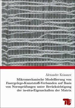 Mikromechanische Modellierung von Fasergelege-Kunststoff-Verbunden auf Basis von Normprüfungen unter Berücksichtigung der in-situ-Eigenschaften der Matrix von Krimmer,  Alexander