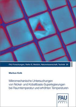 Mikromechanische Untersuchungen von Nickel‐ und Kobaltbasis‐Superlegierungen bei Raumtemperatur und erhöhten Temperaturen von Kolb,  Markus
