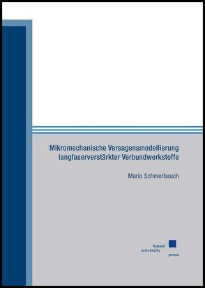 Mikromechanische Versagensmodellierung langfaserverstärkter Verbundwerkstoffe von Schmerbauch,  Mario