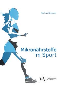 Mikronährstoffe im Sport von Schauer,  Markus