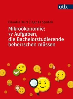 Mikroökonomie: 77 Aufgaben, die Bachelorstudierende beherrschen müssen von Kurz,  Claudia, Sputek,  Agnes