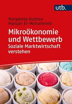 Mikroökonomie und Wettbewerb: Soziale Marktwirtschaft verstehen von El-Mohammed,  Maruan, Kulessa,  Margareta