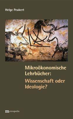 Mikroökonomische Lehrbücher: Wissenschaft oder Ideologie? von Peukert,  Helge