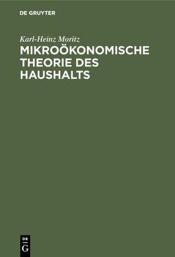 Mikroökonomische Theorie des Haushalts von Moritz,  Karl-Heinz