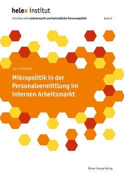 Mikropolitik in der Personalvermittlung im internen Arbeitsmarkt von Mühge,  Gernot