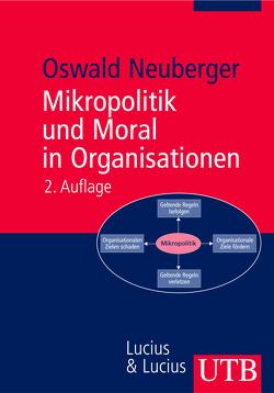 Mikropolitik und Moral in Organisationen von Neuberger,  Oswald