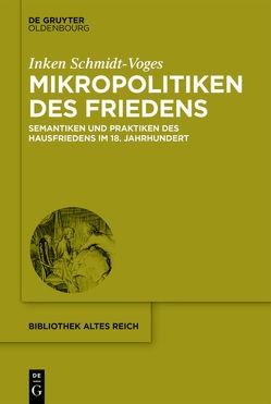 Mikropolitiken des Friedens von Schmidt-Voges,  Inken