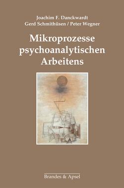 Mikroprozesse psychoanalytischen Arbeitens von Danckwardt,  Joachim F, Gattig,  Ekkehard, Schmithüsen,  Gerd, Wegner,  Peter
