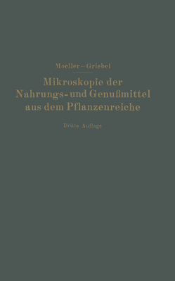 Mikroskopie der Nahrungs- und Genußmittel aus dem Pflanzenreiche von Griebel,  C., Moeller,  Josef