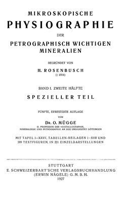 Mikroskopische Physiographie der Mineralien und Gesteine. Ein Hilfsbuch… / Die petrographisch wichtigen Mineralien und die Methoden ihrer Untersuchung. 2 Hälften von Mügge,  Otto, Rosenbusch,  Harry F