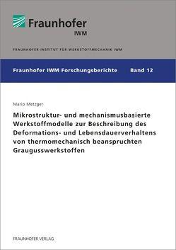 Mikrostruktur- und mechanismusbasierte Werkstoffmodelle zur Beschreibung des Deformations- und Lebensdauerverhaltens von thermomechanisch beanspruchten Graugusswerkstoffen. von Metzger,  Mario