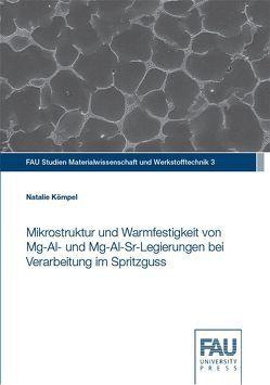 Mikrostruktur und Warmfestigkeit von Mg-Al- und Mg-Al-Sr-Legierungen bei Verarbeitung im Spritzguss von Kömpel,  Natalie