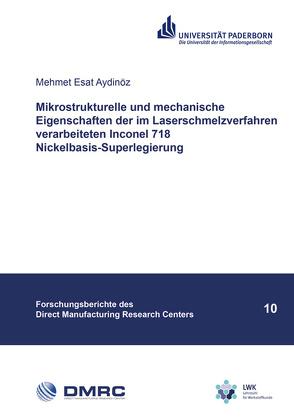 Mikrostrukturelle und mechanische Eigenschaften der im Laserschmelzverfahren verarbeiteten Inconel 718 Nickelbasis-Superlegierung von Aydinöz,  Mehmet Esat
