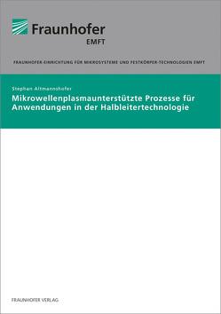 Mikrowellenplasmaunterstützte Prozesse für Anwendungen in der Halbleitertechnologie. von Altmannshofer,  Stephan