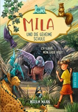 Mila und die geheime Schule 3. Ich glaub, mein Greif pfeift von Ceccarelli,  Simona M., Mann,  Miriam