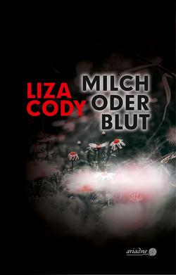 Milch oder Blut von Cody,  Liza, Grundmann,  Martin