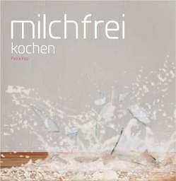 Milchfrei kochen von Kipp,  Petra