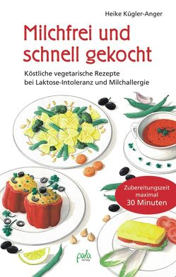 Milchfrei und schnell gekocht von Bauer,  Karin, Kügler-Anger,  Heike