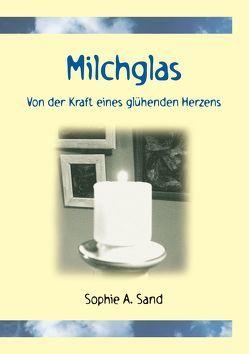 Milchglas von Sand,  Sophie A.