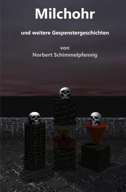 Milchohr und weitere Gespenstergeschichten von Schimmelpfennig,  Norbert