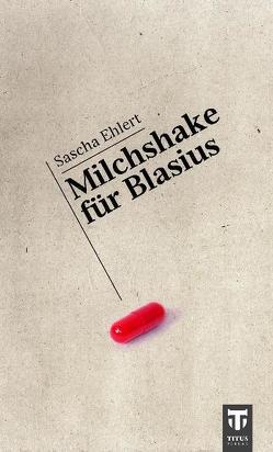 Milchshake für Blasius von Ehlert,  Sascha