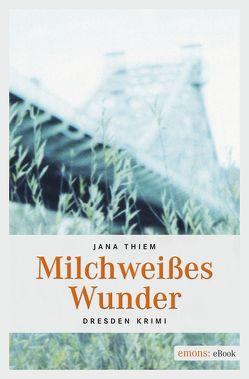 Milchweißes Wunder von Thiem,  Jana
