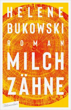 Milchzähne von Bukowski,  Helene