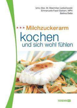 Milchzuckerarm kochen und sich wohl fühlen von Datta,  Bettina, Fassl,  Emanuelle, Ledochowski,  Maximilian