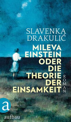 Mileva Einstein oder Die Theorie der Einsamkeit von Drakulić,  Slavenka, Wolf-Griesshaber,  Katharina