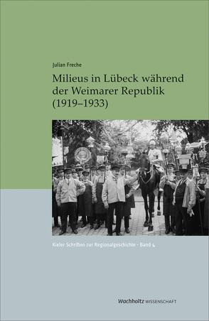 Milieus in Lübeck während der Weimarer Republik (1919–1933) von Auge,  Oliver, Freche,  Julian