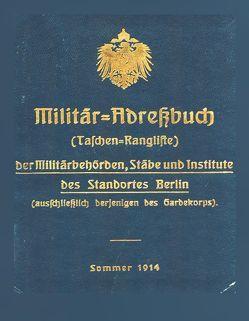 Militär-Adreßbuch der Militärbehörden, Stäbe, Institute des Standortes Berlin, 1914 von Registratur der Kommandantur Berlin